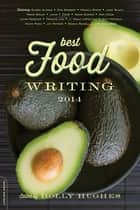 Best Food Writing 2014 ebook by Holly Hughes