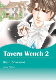 TAVERN WENCH 2 (Mills & Boon Comics) - Mills & Boon Comics ebook by Anne Ashley,Kaoru Shinozaki