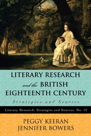 Literary Research and the British Eighteenth Century - Strategies and Sources ebook by Peggy Keeran,Jennifer Bowers