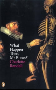 What Happen Then, Mr Bones? ebook by Charlotte Randall