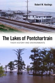 The Lakes of Pontchartrain: Their History and Environments ebook by Hastings, Robert W.