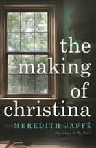 The Making of Christina ebook by Meredith Jaffe