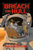 Breach The Hull ebook by Mike McPhail,Jack Campbell,David Sherman