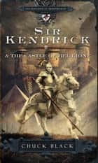 Sir Kendrick and the Castle of Bel Lione ebook by Chuck Black