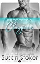 Protecting Cheyenne - Navy SEAL/Military Romance ebook by Susan Stoker