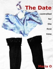 The Date: Controlled For The First Time ebook by Maria O