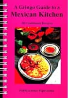 A Gringo Guide to a Mexican Kitchen ebook by William J. Conaway