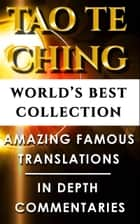 Tao Te Ching & Taoism For Beginners – World's Best Collection - Taoist Expert Translations and Explanations For Beginners to Advanced Levels For Easy Understanding Of The Dao De Jing ebook by Lao Tzu, Dwight Goddard, Henri Borel,...