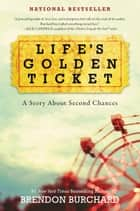 Life's Golden Ticket - A Story About Second Chances ebook by Brendon Burchard