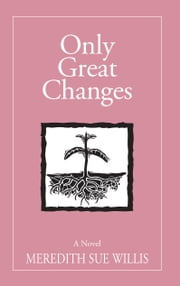 Only Great Changes ebook by Meredith Sue Willis