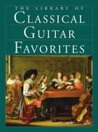 The Library of Classical Guitar Favorites ebook by Amsco Publications