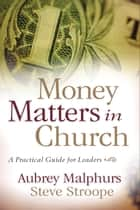 Money Matters in Church - A Practical Guide for Leaders ebook by Steve Stroope, Aubrey Malphurs