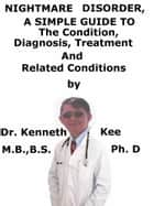 Nightmare Disorder, A Simple Guide To The Condition, Diagnosis, Treatment And Related Conditions ebook by Kenneth Kee