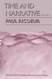 Time and Narrative, Volume 3 ebook by Paul Ricoeur,Kathleen Blamey,David Pellauer