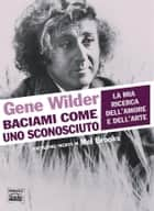 Baciami come uno sconosciuto ebook by Gene Wilder