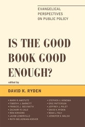 Is the Good Book Good Enough? - Evangelical Perspectives on Public Policy ebook by Mark R. Amstutz,Timothy J. Barnett,Francis J. Beckwith,Zachary R. Calo,Ron Kirkemo,Jacob Lenerville,Ruth Melkonian-Hoover,Stephen V. Monsma,Eric Patterson,Jeffrey J. Polet,Noah J. Toly,Jennifer E. Walsh