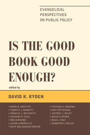 Is the Good Book Good Enough? - Evangelical Perspectives on Public Policy ebook by David K. Ryden,Mark R. Amstutz,Timothy J. Barnett,Francis J. Beckwith,Zachary R. Calo,Ron Kirkemo,Jacob Lenerville,Ruth Melkonian-Hoover,Stephen V. Monsma,Eric Patterson,Jeffrey J. Polet,Noah J. Toly,Jennifer E. Walsh