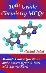 10th Grade Chemistry MCQs: Multiple Choice Questions and Answers (Quiz & Tests with Answer Keys) ebook by Arshad Iqbal