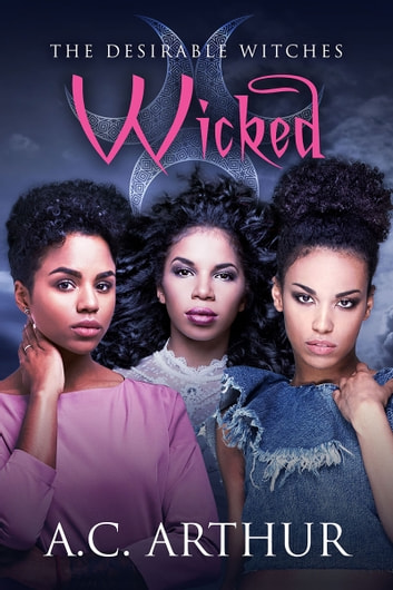 Wicked - The Desirable Witches ebook by A.C. Arthur