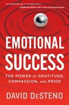 Emotional Success - The Power of Gratitude, Compassion, and Pride eBook by David DeSteno