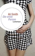 Die erste Person ebook by Ali Smith, Silvia Morawetz