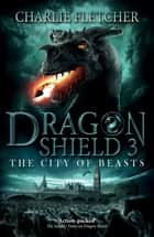 The City of Beasts - Book 3 eBook by Charlie Fletcher, Nick Tankard