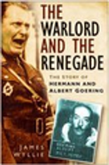 The Warlord and the Renegade - The Story of Hermann and Albert Goering eBook by James Wyllie