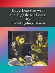 Dave Dawson with the Eighth Air Force ebook by Robert Sydney Bowen