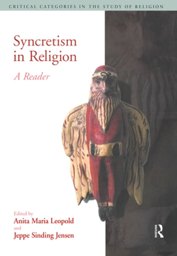 Syncretism in Religion - A Reader ebook by Anita Maria Leopold,Jeppe Sinding Jensen