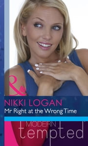 Mr Right At The Wrong Time (Mills & Boon Modern Heat) 電子書 by Nikki Logan
