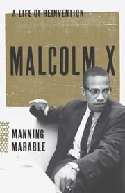 Malcolm X: A Life of Reinvention ebook by Manning Marable