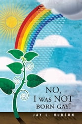 No, I Was Not Born Gay! ebook by Jay L. Hudson