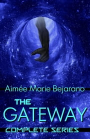 The Gateway Series ebook by Aimée Marie Bejarano