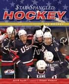 Star-Spangled Hockey - Celebrating 75 Years of USA Hockey ebook by Kevin Allen, Jeremy Roenick