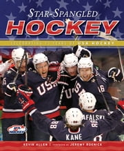 Star-Spangled Hockey - Celebrating 75 Years of USA Hockey ebook by Kevin Allen,Jeremy Roenick