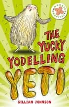Monster Hospital: 3: The Yucky Yodelling Yeti - Book 3 ebooks by Gillian Johnson