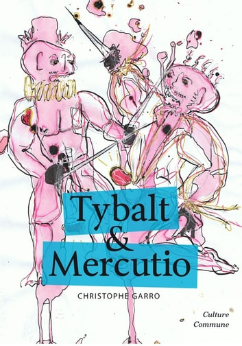 Tybalt & Mercutio ebook by Christophe Garro