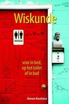 Wiskunde voor in bed, op het toilet of in bad ebook by Simon Koolstra