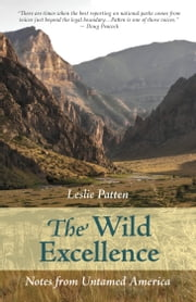 The Wild Excellence: Notes from Untamed America ebook by Leslie Patten