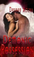 Demonic Possession ebook by Desiree Acuna