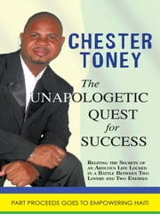 THE UNAPOLOGETIC QUEST FOR SUCCESS ebook by CHESTER TONEY