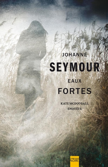 Eaux fortes - Kate McDougall enquête ebook by Johanne Seymour