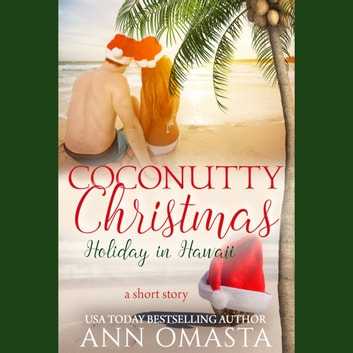 Coconutty Christmas - Holiday in Hawaii - A sweet island romance short story audiobook by Ann Omasta