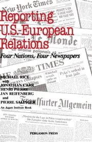 Reporting U.S.-European Relations: Four Nations, Four Newspapers ebook by Carr, Jonathan