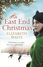 An East End Christmas ebook by Elizabeth Waite