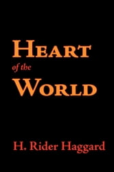 Heart of the World ebook by Haggard, H. Rider