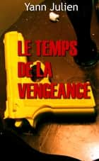 Le temps de la vengeance ebook by Yann Julien