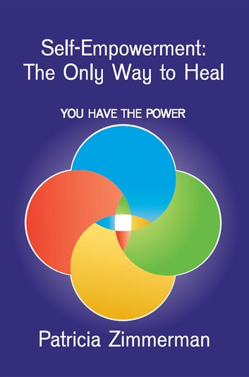 Self-Empowerment - The Only Way to Heal ebook by Patricia M Zimmerman