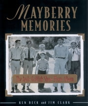 Mayberry Memories - The Andy Griffith Show Photo Album ebook by Jim Clark,Ken Beck