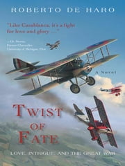 Twist of Fate - Love, Intrigue, and the Great War ebook by Roberto de Haro